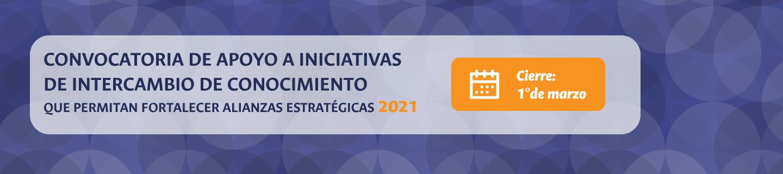 Convocatoria de apoyo a iniciativas de intercambio de conocimiento que permitan fortalecer alianzas estratégicas 2021